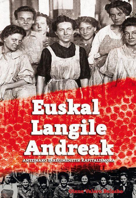 """""""Euskal langile andreak. Antzinako erregimenetik kapitalismora"""" liburua aurkeztuko dute"""