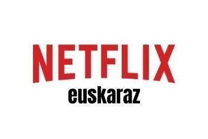 Netflixeko edukiak euskaraz eskaintzeko sinadura bilketa hasi da